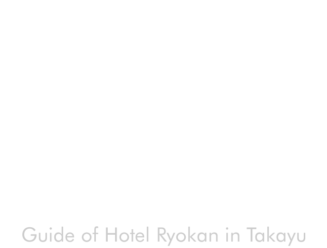 宿 Guide of Hotel Ryokan in Takayu